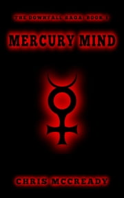 Mercury Mind - The Downfall Saga, #1 ebook by Chris McCready