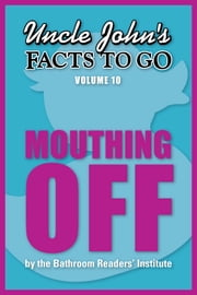 Uncle John's Facts to Go Mouthing Off ebook by Bathroom Readers' Institute