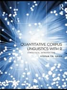 Quantitative Corpus Linguistics with R ebook by Stefan Th. Gries