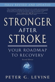 Stronger After Stroke, Second Edition - Your Roadmap to Recovery ebook by Peter G. Levine