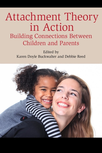 Attachment Theory in Action - Building Connections Between Children and Parents ebook by