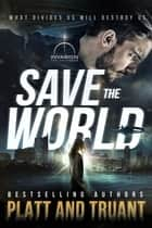 Save the World ebook by Sean Platt, Johnny B. Truant