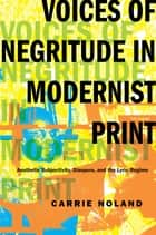 Voices of Negritude in Modernist Print ebook by Carrie Noland