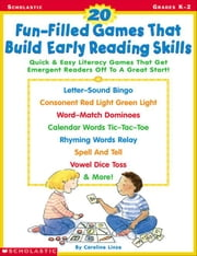 20 Fun-Filled Games That Build Early Reading Skills: Quick and Easy Literacy Games That Get Emergent Readers Off to a Great Start! ebook by Linse, Caroline