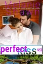 Perfect Kiss ebook by Melanie Shawn