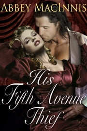 His Fifth Avenue Thief ebook by Abbey MacInnis