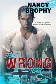 The Wrong Hero - Wrong Never Felt So Right, #2 ebook by Nancy Brophy