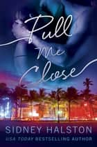Pull Me Close - The Panic Series ebook by Sidney Halston