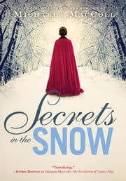 Secrets in the Snow - A Novel of Intrigue and Romance ebook by Michaela MacColl
