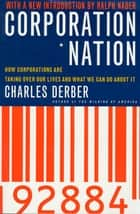 Corporation Nation - How Corporations are Taking Over Our Lives -- and What We Can Do About It ebook by Charles Derber