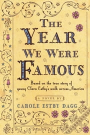 The Year We Were Famous ebook by Carole Estby Dagg