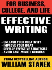Effective Writing for Business, College, and Life ebook by Stanek, William