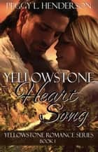 Yellowstone Heart Song ebook by Peggy L Henderson