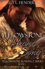 Yellowstone Heart Song - Yellowstone Romance Series, #1 ebook by Peggy L Henderson
