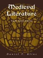 Medieval Literature for Children ebook by Daniel T. Kline