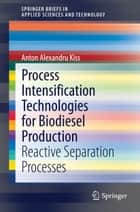 Process Intensification Technologies for Biodiesel Production ebook by Anton Alexandru Kiss