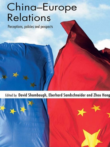 China-Europe Relations - Perceptions, Policies and Prospects ebook by
