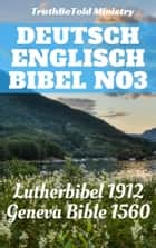 Deutsch Englisch Bibel No3 - Lutherbibel 1912 - Geneva Bible 1560 ebook by TruthBeTold Ministry, Joern Andre Halseth, Martin Luther,...