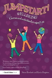 Jumpstart! Wellbeing - Games and activities for ages 7-14 ebook by Steve Bowkett,Kevin Hogston