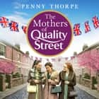 The Mothers of Quality Street (Quality Street, Book 2) audiobook by Penny Thorpe