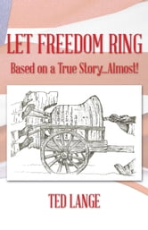 Let Freedom Ring - Based on a True Story...Almost! ebook by Ted Lange
