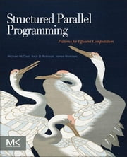 Structured Parallel Programming - Patterns for Efficient Computation ebook by Michael McCool,James Reinders,Arch Robison