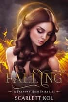 Falling - A Faraway High Fairytale ebook by Scarlett Kol