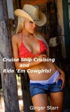 Cruise Ship Cruising and Ride 'Em, Cowgirls! ebook by Ginger Starr