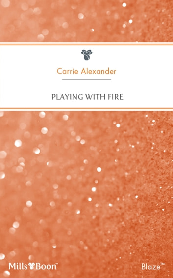 Playing With Fire ebook by Carrie Alexander