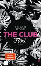 The Club – Flirt - Roman ebook by Lauren Rowe, Lene Kubis