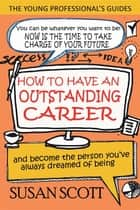 How To Have An Outstanding Career - and become the person you've always dreamed of being ebook by Susan Scott