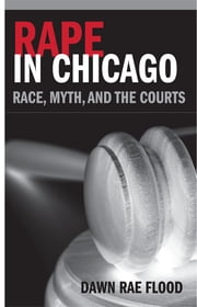 Rape in Chicago: Race, Myth, and the Courts ebook by Dawn Rae Flood