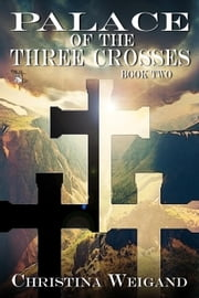 Palace of the Three Crosses - Palace of Twelve Pillars, #2 ebook by Christina Weigand