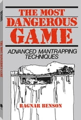 The Most Dangerous Game: Advanced Mantrapping Techniques ebook by Benson, Ragnar