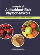 Analysis of Antioxidant-Rich Phytochemicals ebook by Zhimin Xu,Luke R. Howard