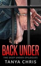 Back Under - The Deep Under Epilogues ebook by Tanya Chris, T. M. Chris