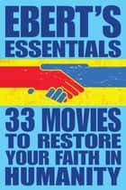 33 Movies to Restore Your Faith in Humanity: Ebert's Essentials ebook by