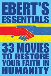 33 Movies to Restore Your Faith in Humanity: Ebert's Essentials ebook by Roger Ebert