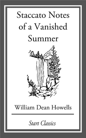 Staccato Notes of a Vanished Summer - From 'Literature and Life' ebook by William Dean Howells