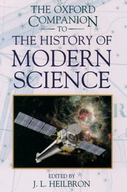 The Oxford Companion to the History of Modern Science ebook by John L. Heilbron