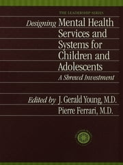 Designing Mental Health Services for Children and Adolescents - A Shrewd Investment ebook by J. Gerald Young,Pierre Ferrari