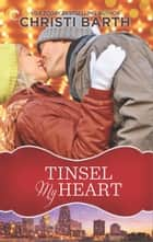 Tinsel My Heart ebook by Christi Barth
