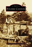 Poudre Canyon ebook by Barbara Fleming, Malcolm McNeill