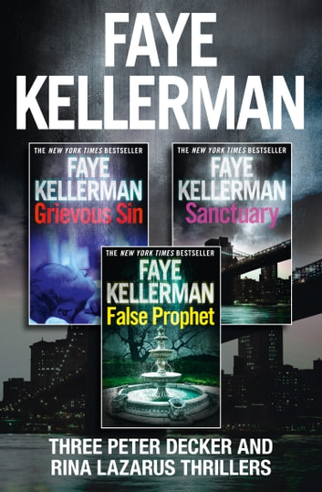 Peter Decker 3-Book Thriller Collection: False Prophet, Grievous Sin, Sanctuary (Peter Decker and Rina Lazarus Series) ebook by Faye Kellerman