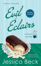 Evil Eclairs - A Donut Shop Mystery ebook by Jessica Beck