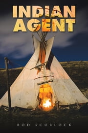 Indian Agent ebook by Rod Scurlock