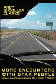 More Encounters with Star People - Urban American Indians Tell Their Stories ebook by Ardy Sixkiller Clarke