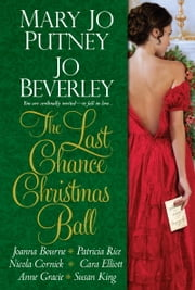 The Last Chance Christmas Ball ebook by Mary Jo Putney,Jo Beverley,Joanna Bourne,Patricia Rice,Nicola Cornick