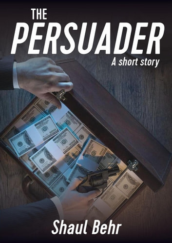 The Persuader ebook by Shaul Behr