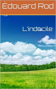 L'indocile ebook by Édouard Rod